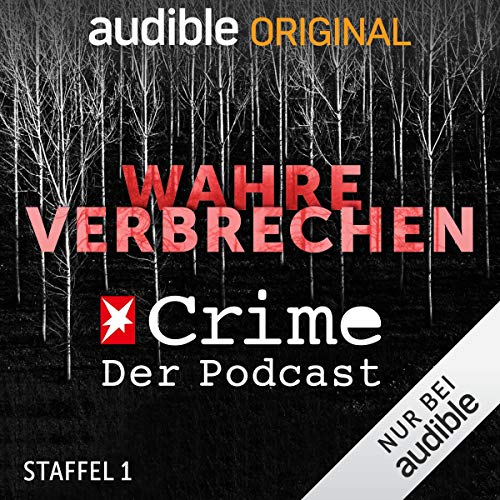 Wahre Verbrechen. Der Stern-Crime-Podcast: Staffel 1 (Original Podcast) Titelbild