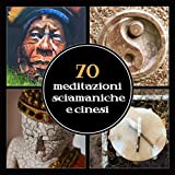 70 meditazioni sciamaniche e cinesi (Flauto nativo americano, Guqin, pipa e sanxian, Gong e tamburi spirituali)
