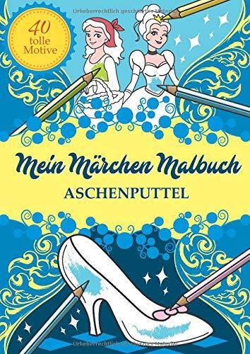 Mein Märchen Malbuch: Aschenputtel (Eine märchenhafte Welt, Band 1)