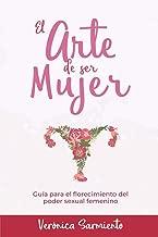 EL ARTE DE SER MUJER: Guía del florecimiento del poder sexual femenino (Spanish Edition)