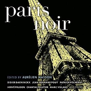 Paris Noir                   De :                                                                                                                                 Aurelien Masson (editor)                               Lu par :                                                                                                                                 Eric Yves Garcia,                                                                                        Jean Brassard,                                                                                        Sean Runnette,                   and others                 Durée : 8 h et 43 min     Pas de notations     Global 0,0