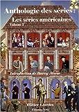 Anthologie des séries - Les séries américaines : Volume 1