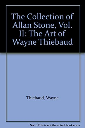 The Collection of Allan Stone, Vol. II, The Art of Wayne Thiebaud