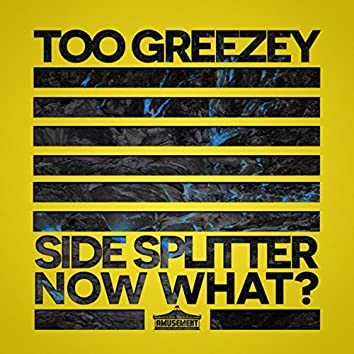Side Splitter / Now What?