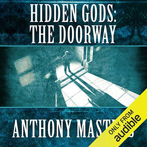 Hidden Gods     The Doorway              By:                                                                                                                                 Anthony Masters                               Narrated by:                                                                                                                                 Eric Brooks                      Length: 7 hrs and 40 mins     Not rated yet     Overall 0.0