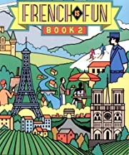 French Is Fun: Lively Lessons for Advancing Students Book 2 (French Edition)
