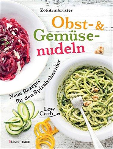 Obst- und Gemüsenudeln: Neue Rezepte für den Spiralschneider