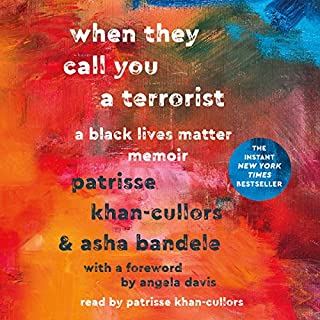 When They Call You a Terrorist     A Black Lives Matter Memoir              Written by:                                                                                                                                 Patrisse Khan-Cullors,                                                                                        asha bandele                               Narrated by:                                                                                                                                 Patrisse Khan-Cullors                      Length: 6 hrs and 29 mins     9 ratings     Overall 4.8
