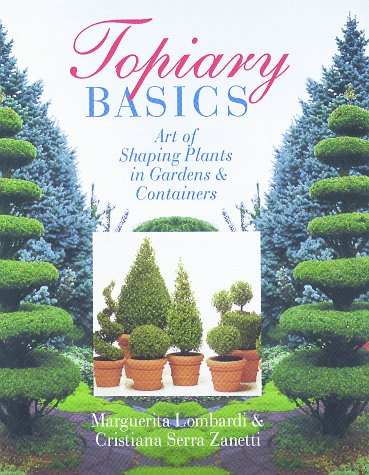 Compare Textbook Prices for Topiary Basics: The Art Of Shaping Plants In Gardens & Containers  ISBN 9780806938998 by Lombardi, Margherita,Zanetti, Christiana,Elsley, John