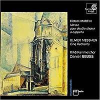 Frank Martin: Messe; Olivier Messiaen: Cinq Rechants / RIAS Kammerchor / Daniel Reuss (2004-08-10)