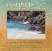 Inspired Caregiving: Weekly Morale Builders