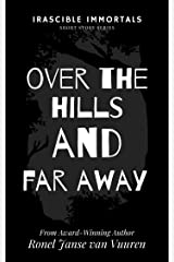 Over the Hills and Far Away (Irascible Immortals Book 7) Kindle Edition