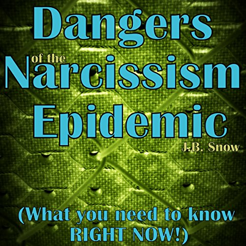 Dangers of the Narcissism Epidemic: What You Need to Know RIGHT NOW! audiobook cover art