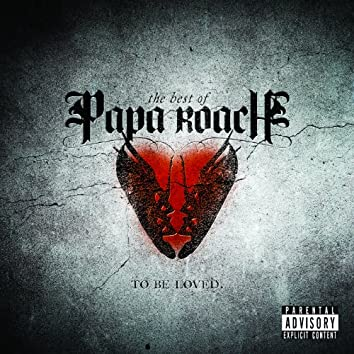 To Be Loved: The Best Of Papa Roach (Explicit Version)