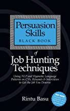 Persuasion Skills Black Book of Job Hunting Techniques: Using NLP and Hypnotic Language Patterns to Get the Job You Deserve best Job Hunting Books