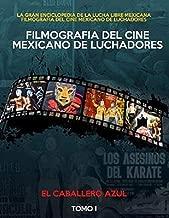FILMOGRAFIA DEL CINE MEXICANO DE LUCHADORES: LA GRAN ENCICLOPEDIA DE LA LUCHA LIBRE MEXICANA (VOLUMEN 1)