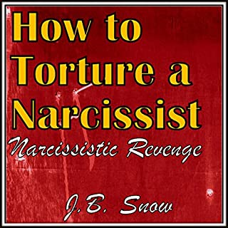 How to Torture a Narcissist: Narcissistic Revenge     Transcend Mediocrity, Book 203              By:                                                                                                                                 J.B. Snow                               Narrated by:                                                                                                                                 D Gaunt                      Length: 36 mins     144 ratings     Overall 3.6