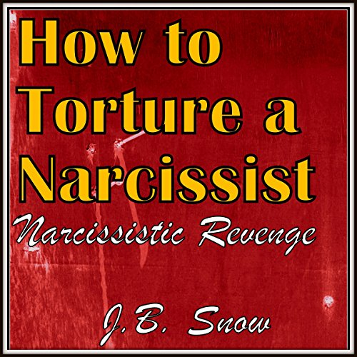 How to Torture a Narcissist: Narcissistic Revenge audiobook cover art