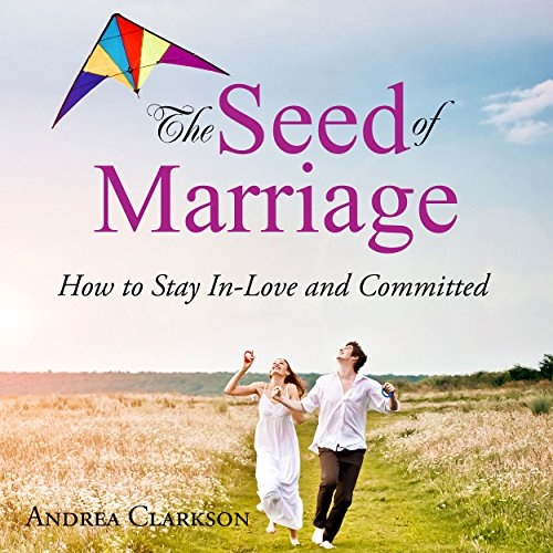 The Seed of Marriage: How to Stay In-Love and Committed Titelbild