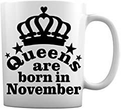 Queens are Born in January, February, March, April, May, June, July, August, October, September, November, December 11 Ounce Birthday White Coffee Mug (Born in November)