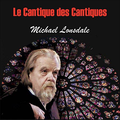 Le Cantique des Cantiques                   De :                                                                                                                                 auteur inconnu                               Lu par :                                                                                                                                 Michaël Lonsdale                      Durée : 29 min     1 notation     Global 5,0