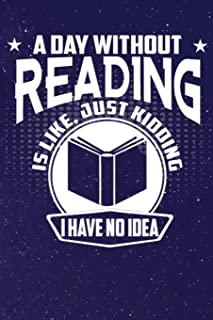 A Day Without Reading Is Like, Just Kidding I Have No Idea: Line Notebook