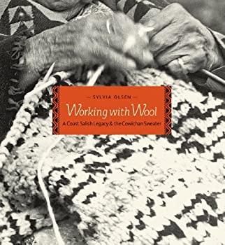 Working with Wool: A Coast Salish Legacy and the Cowichan Sweater 1550391771 Book Cover