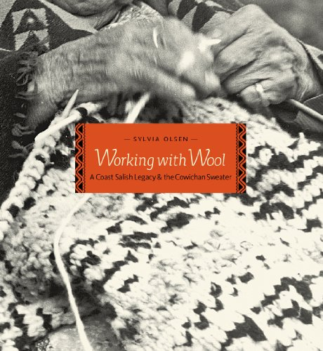 Working with Wool: A Coast Salish Legacy and the Cowichan Sweater