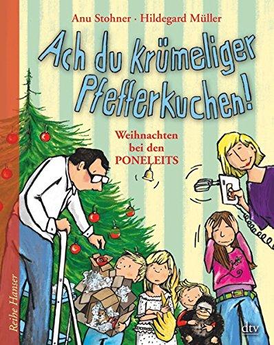 Ach du krümeliger Pfefferkuchen: Weihnachten bei den Poneleits (Reihe Hanser)