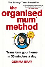 The Organised Mum Method: Transform your home in 30 minutes