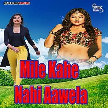 Mile Kahe Nahi Aawela