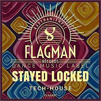 Stayed Locked Tech House