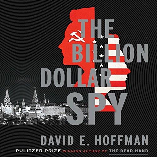 The Billion Dollar Spy     A True Story of Cold War Espionage and Betrayal              Written by:                                                                                                                                 David E. Hoffman                               Narrated by:                                                                                                                                 Dan Woren                      Length: 11 hrs and 54 mins     12 ratings     Overall 4.8