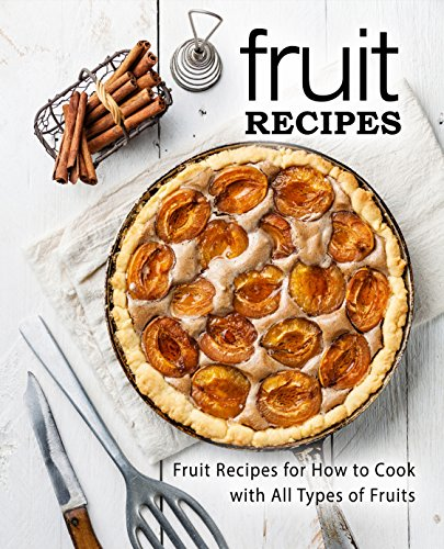 Fruit Recipes: Fruit Recipes for Hot to Cook with All Types of Fruits (English Edition)