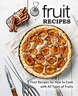 Fruit Recipes: Fruit Recipes for Hot to Cook with All Types of Fruits by [BookSumo Press]
