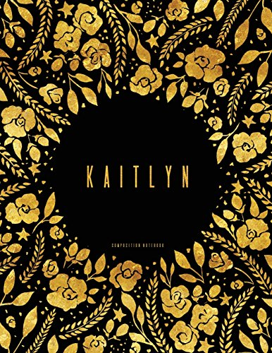Composition Notebook - Kaitlyn: Black And Gold Floral Softcover, Letter Size 8.5 x 11, College Ruled Journal