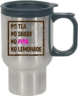 Funny Lemonade - No Tea Shade Pink - Beverage Lemon Juice Drink Humor - Stainless Steel Travel Mug