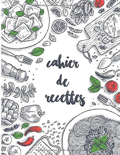 Cahier de recettes: 100 pages de recettes à écrire - un carnet de recettes à remplir avec vos recettes de famille ( format 21,6 x 27,9 cm / 8,5 x 11 pouces )
