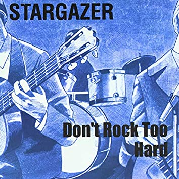 Don't Rock Too Hard