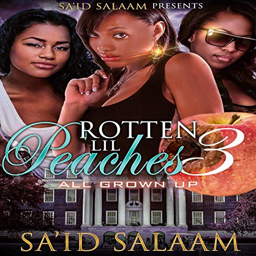 Rotten Lil Peaches 3: All Grown Up Audiobook By Sa'id Salaam cover art