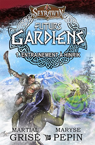Seyrawyn Futurs Gardiens T.1 - Entrainement à Hinrik (French Edition)