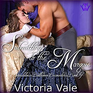 Submitting to the Marquis: A BDSM Erotic Regency Romance     Scandalous Ballroom Encounters, Book 4              By:                                                                                                                                 Victoria Vale                               Narrated by:                                                                                                                                 Simon Philips                      Length: 7 hrs and 22 mins     103 ratings     Overall 4.0