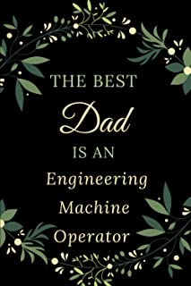 The Best Dad is an Engineering Machine Operator: 6x9 Blank Lined Notebook - Present idea for Engineering Machine Operator ...
