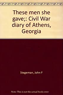 These men she gave;: Civil War diary of Athens, Georgia