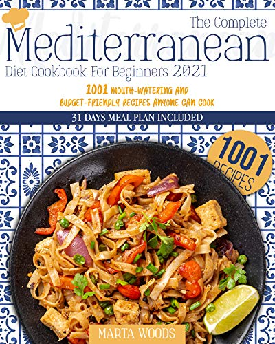 The Complete Mediterranean Cookbook For Beginners 2021: 1001 Mouth-Watering And Budget-Friendly...