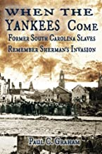 When the Yankees Come: Former South Carolina Slaves Remember Sherman's Invasion (Voices from the Dust) (Volume 1)