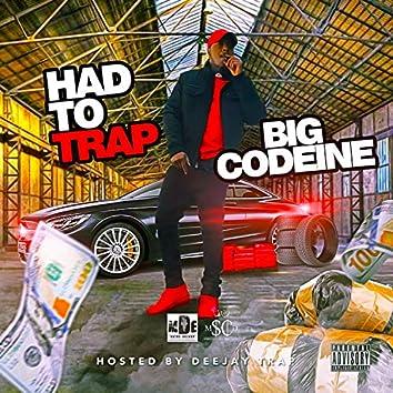 Had to Trap (feat. Big Codeine)