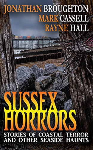 Book: Sussex Horrors - Stories of Coastal Terror and other Seaside Haunts by Jonathan Broughton, Mark Cassell & Rayne Hall