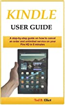 Kindle User Guide: A step-by-step guide on how to cancel an order and unlimited service on your Fire HD in 5 minutes