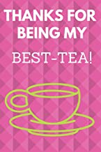 Thanks For Being My Best-Tea: Funny 6x9 Inch. Notebook/Journal to Write for Tea Lovers With White&Pink&Green Cover